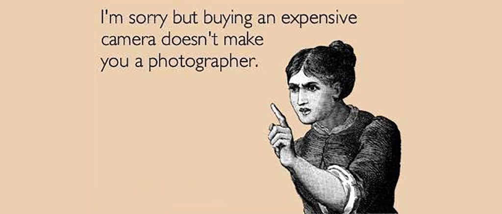 I'm sorry but buying an expensive camera doesn't make you a photographer