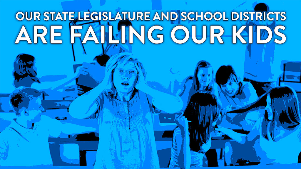 State Legislature & School Districts Are Failing Our Kids