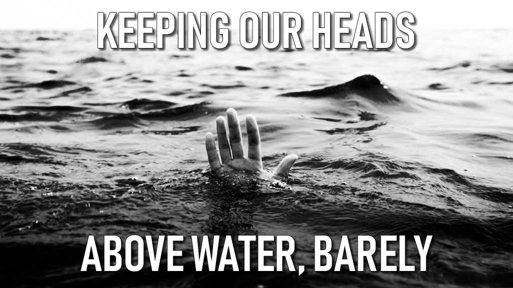 Keeping Our Heads Above Water, Barely