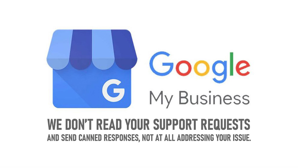 Google My Business, We Don't Read Your Support Requests