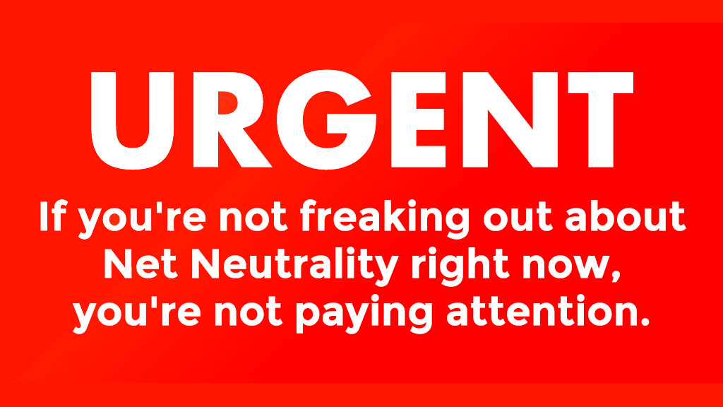 If you're not freaking-out about net neutrality right now, you're not paying attention