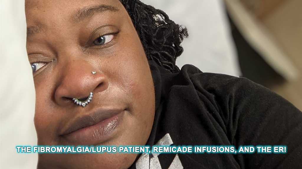 The Fibromyalgia/Lupus Patient, Remicade Infusions, and the ER!