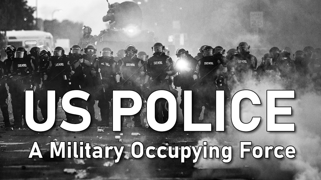 US POLICE, A Military Occupying Force
