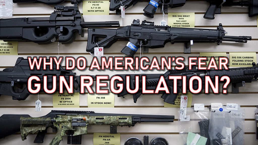 Why Do American's Fear Gun Regulation?