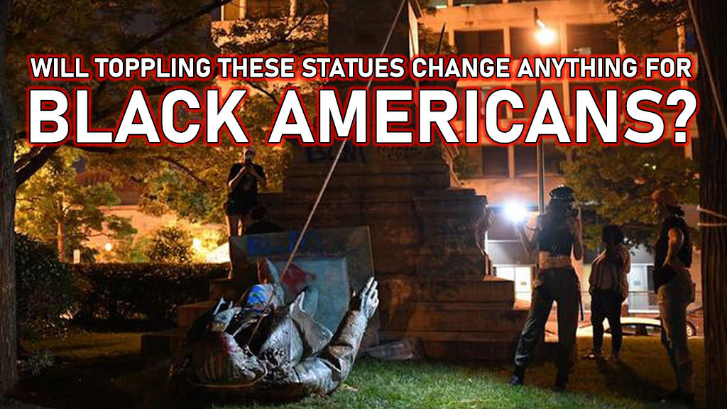 Will toppling these statues change anything for black Americans?